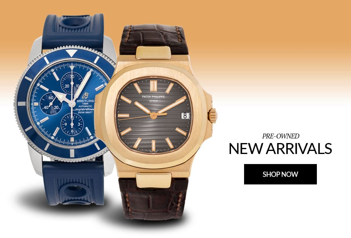 Preowned New Arrivals Luxury Watches